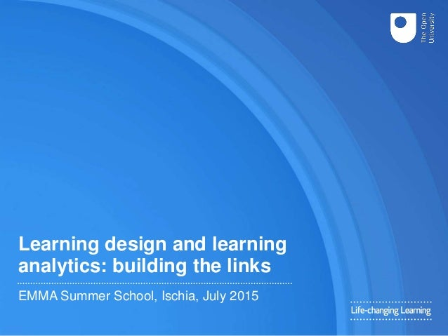 Learning design and learning analytics: building the links EMMA Summer School, Ischia, July 2015