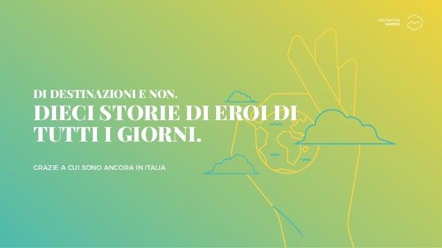 DI DESTINAZIONI E NON. DIECI STORIE DI EROI DI TUTTI I GIORNI. GRAZIE A CUI SONO ANCORA IN ITALIA