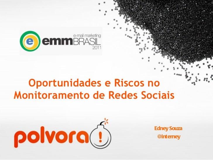 Oportunidades e Riscos no Monitoramento de Redes Sociais <ul><li>Edney Souza </li></ul><ul><li>@interney </li></ul>