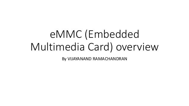 eMMC (Embedded Multimedia Card) overview By VIJAYANAND RAMACHANDRAN