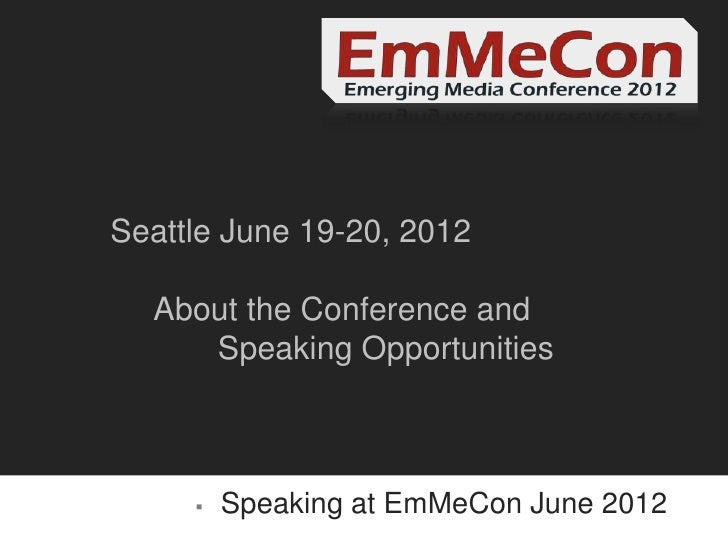 Seattle June 19-20, 2012  About the Conference and     Speaking Opportunities        Speaking at EmMeCon June 2012