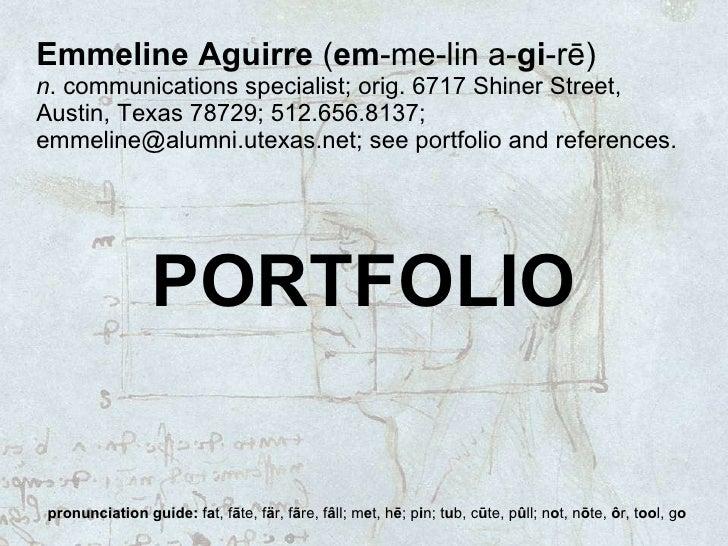 Emmeline Aguirre  ( em -me-lin a- gi -rē)   n . communications specialist; orig. 6717 Shiner Street, Austin, Texas 78729; ...