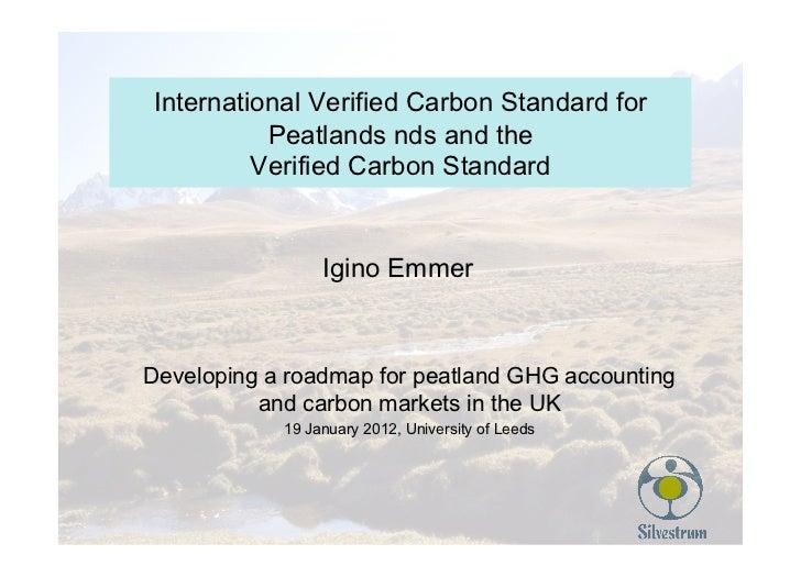 International Verified Carbon Standard for          Peatlands nds and the         Verified Carbon Standard                ...