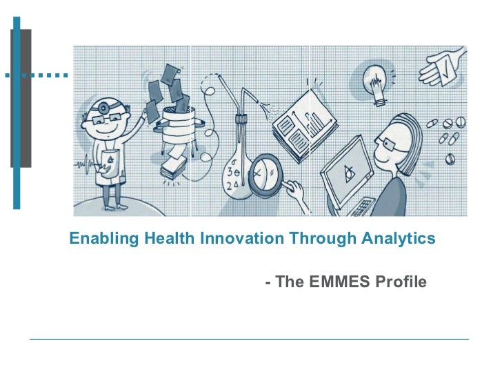 Enabling Health Innovation Through Analytics - The EMMES Profile Insert the banner image here
