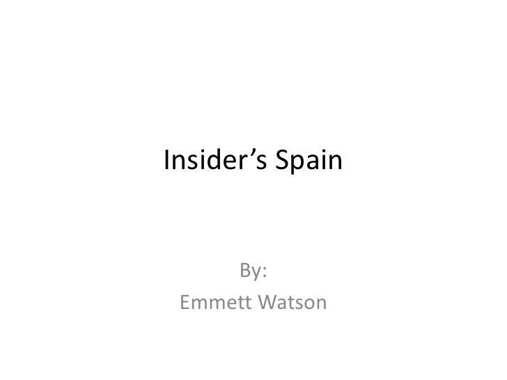 Insider's Spain<br />By:<br />Emmett Watson<br />