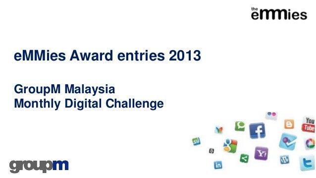 eMMies Award entries 2013GroupM MalaysiaMonthly Digital Challenge