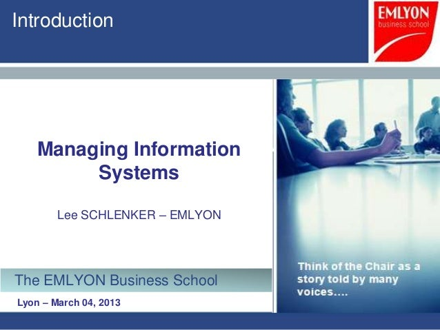 Introduction    Managing Information         Systems        Lee SCHLENKER – EMLYONThe EMLYON Business SchoolLyon – March 0...