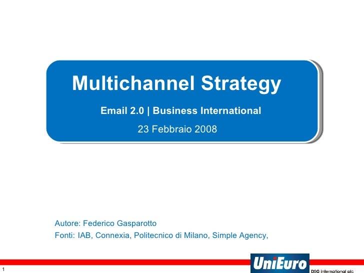 Multichannel Strategy    Email 2.0 | Business International  23 Febbraio 2008   Autore: Federico Gasparotto Fonti:   IAB, ...