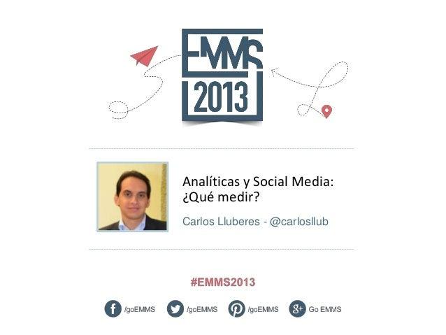 Analíticas y Social Media: ¿Qué medir? Carlos Lluberes - @carlosllub