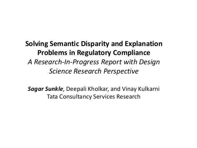 Solving Semantic Disparity and Explanation Problems in Regulatory Compliance A Research-In-Progress Report with Design Sci...