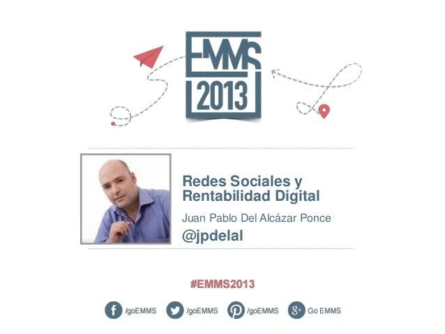Redes Sociales yRentabilidad DigitalJuan Pablo Del Alcázar Ponce@jpdelal