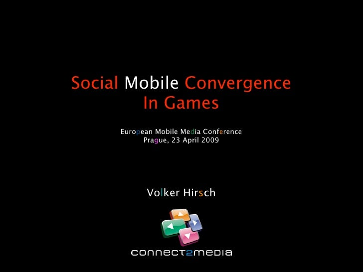 Social Mobile Convergence         In Games      European Mobile Media Conference            Prague, 23 April 2009         ...