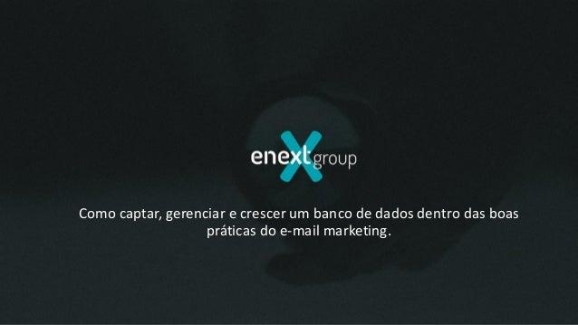 Como captar, gerenciar e crescer um banco de dados dentro das boas práticas do e-mail marketing.