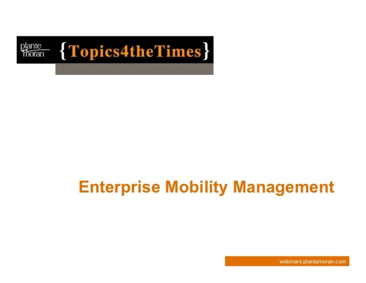 Enterprise Mobility Management                       webinars.plantemoran.com