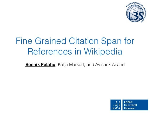 Fine Grained Citation Span for References in Wikipedia Besnik Fetahu, Katja Markert, and Avishek Anand