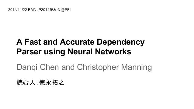 2014/11/22 EMNLP2014ㄞ䜏@PFI  A Fast and Accurate Dependency  Parser using Neural Networks  Danqi Chen and Christopher Mann...