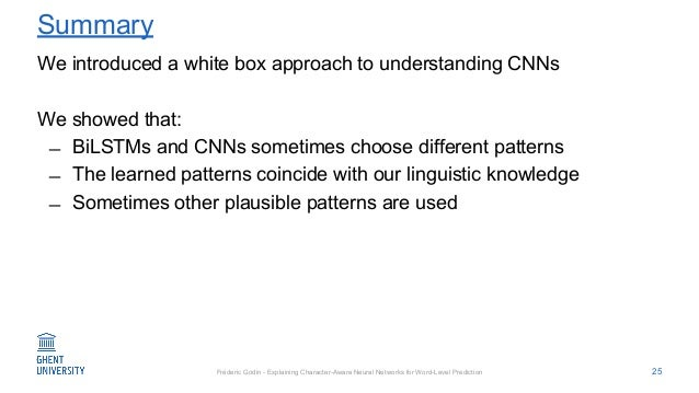 Fréderic Godin - Explaining Character-Aware Neural Networks for Word-Level Prediction Summary We introduced a white box ap...