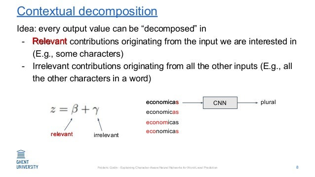 Fréderic Godin - Explaining Character-Aware Neural Networks for Word-Level Prediction Contextual decomposition Idea: every...