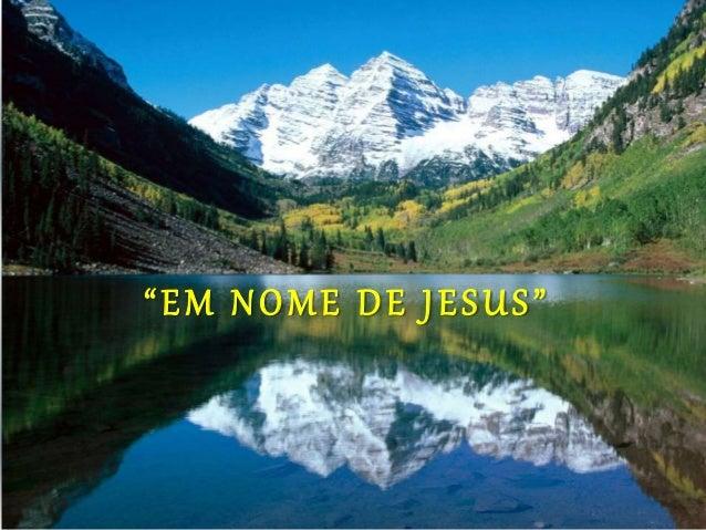 """""""EM NOME DE JESUS"""""""