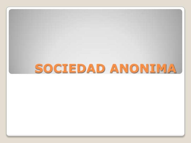 SOCIEDAD ANONIMA<br />
