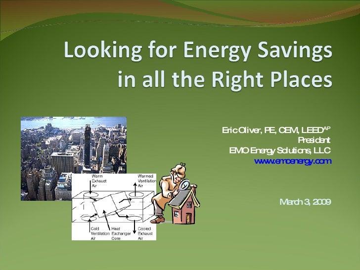 Eric Oliver, PE, CEM, LEED AP President EMO Energy Solutions, LLC www.emoenergy.com March 3, 2009
