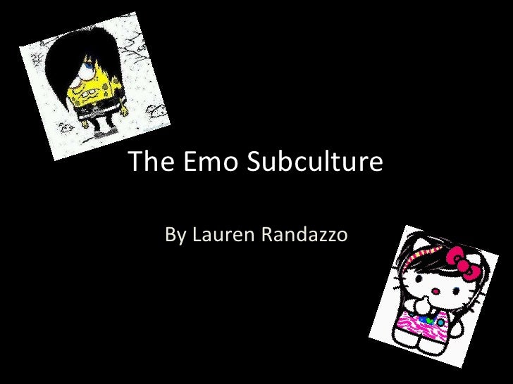 The Emo Subculture  By Lauren Randazzo