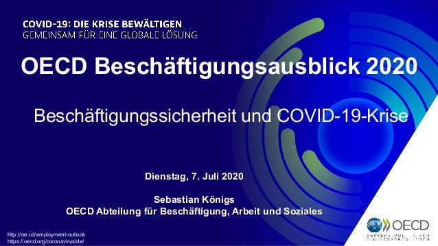 Beschäftigungssicherheit und COVID-19-Krise Dienstag, 7. Juli 2020 Sebastian Königs OECD Abteilung für Beschäftigung, Arbe...
