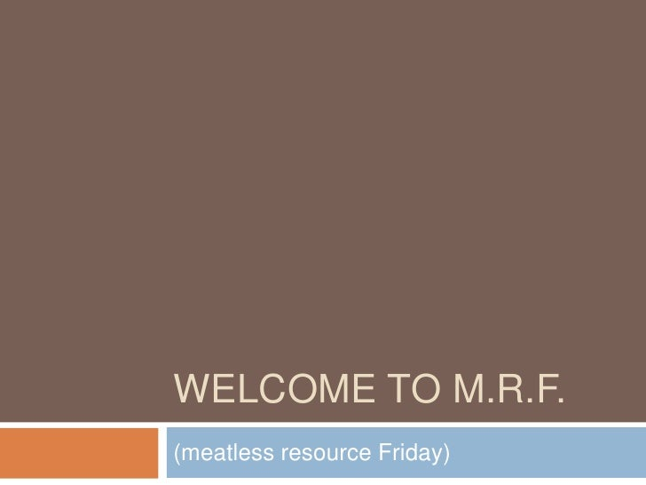 Welcome to m.r.f.<br />(meatless resource Friday)<br />