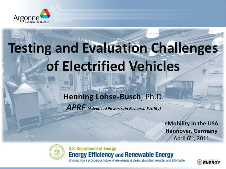Testing and Evaluation Challenges      of Electrified Vehicles        Henning Lohse-Busch, Ph.D.         APRF (Advanced Po...