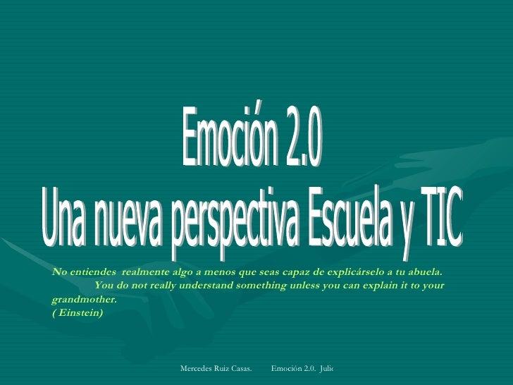 Emoción 2.0 Una nueva perspectiva Escuela y TIC No entiendes  realmente algo a menos que seas capaz de explicárselo a tu a...
