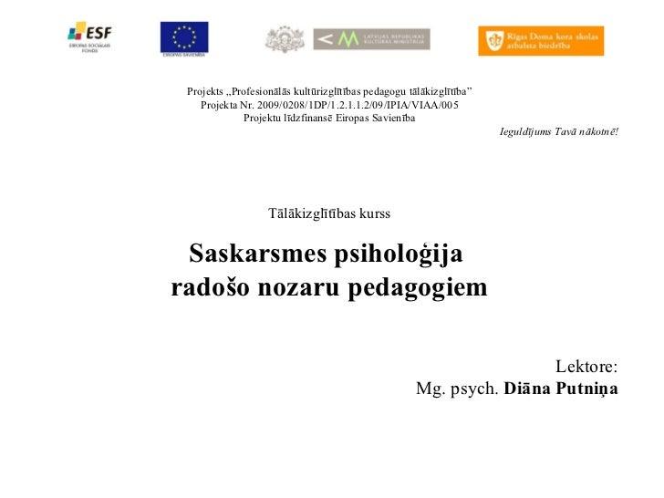 """Projekts """"Profesionālās kultūrizglītības pedagogu tālākizglītība"""" Projekta Nr. 2009/0208/1DP/1.2.1.1.2/09/IPIA/VIAA/005 Pr..."""