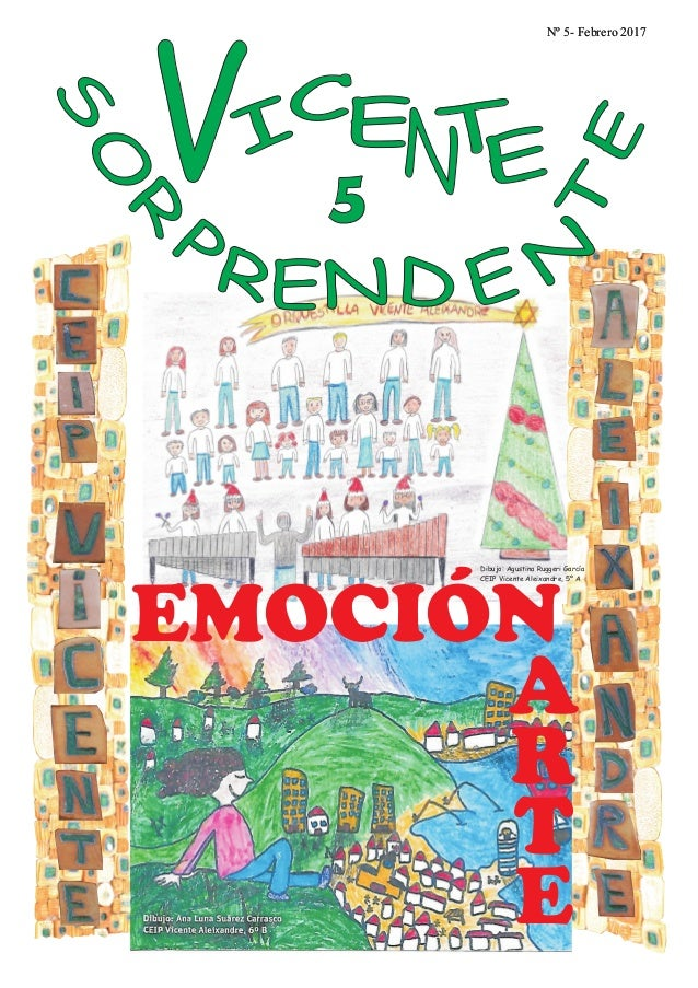 Nº 5- Febrero 2017 A R T E EMOCIÓN Dibujo: Agustina Ruggeri García CEIP Vicente Aleixandre, 5º A VI C TE EN Nº 5- Febrero ...