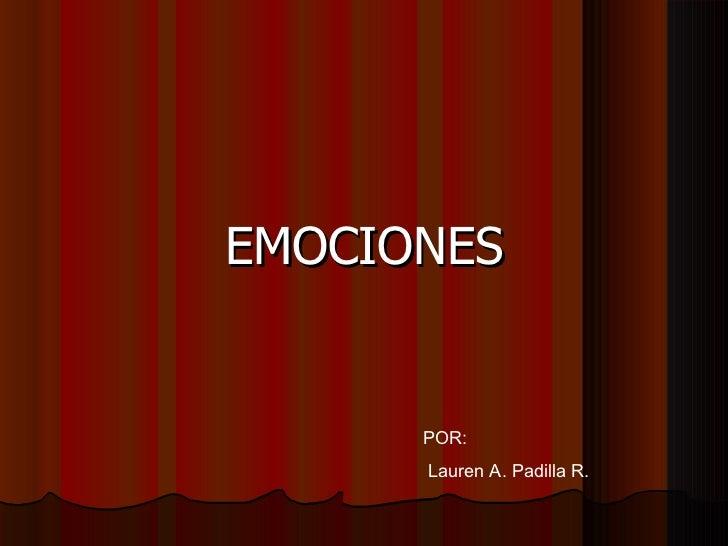 EMOCIONES POR: Lauren A. Padilla R.