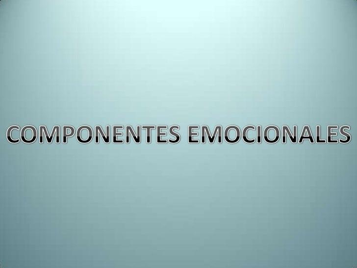 COMPONENTES EMOCIONALES<br />