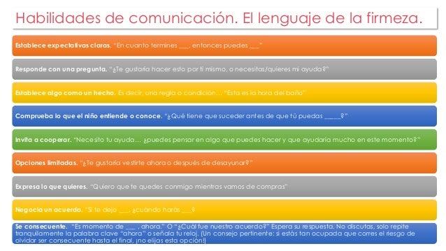 """Habilidades de comunicación. El lenguaje de la firmeza.  Establece expectativas claras. """"En cuanto termines ___, entonces ..."""