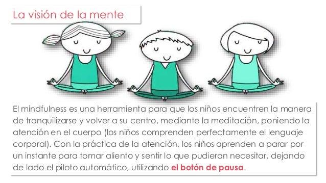 La visión de la mente  El mindfulness es una herramienta para que los niños encuentren la manera  de tranquilizarse y volv...