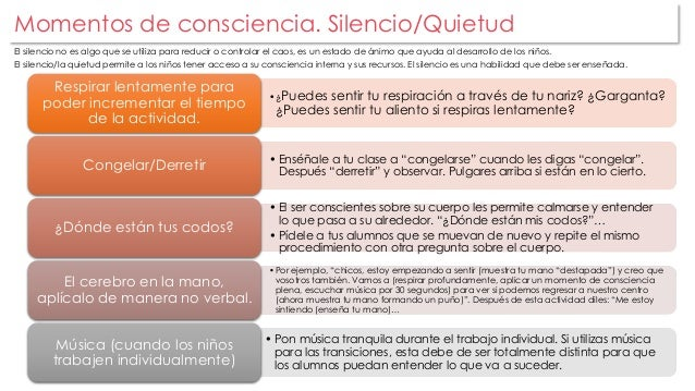 Momentos de consciencia. Silencio/Quietud  El silencio no es algo que se utiliza para reducir o controlar el caos, es un e...