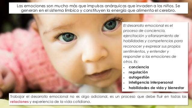 Las emociones son mucho más que impulsos anárquicos que invaden a los niños. Se  generan en el sistema límbico y constituy...