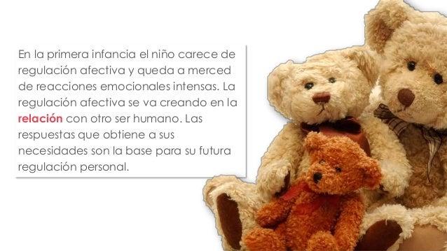 En la primera infancia el niño carece de  regulación afectiva y queda a merced  de reacciones emocionales intensas. La  re...