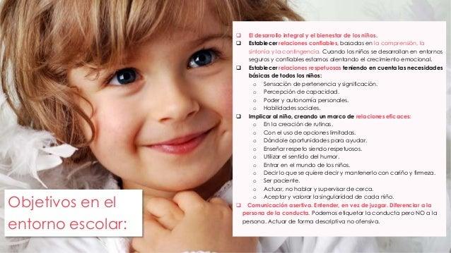  El desarrollo integral y el bienestar de los niños.   Establecer relaciones confiables, basadas en la comprensión, la  ...