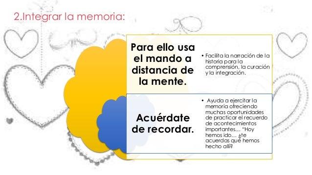 2.Integrar la memoria:  Para ello usa  el mando a  distancia de  la mente.  Acuérdate  de recordar.  • Facilita la narraci...