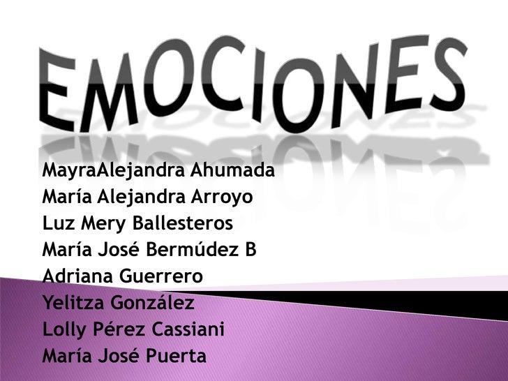 EMOCIONES<br />MayraAlejandra Ahumada<br />María Alejandra Arroyo<br />Luz Mery Ballesteros<br />María José Bermúdez B<br ...