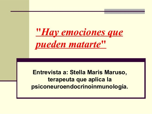 """""""Hay emociones que pueden matarte"""" Entrevista a: Stella Maris Maruso, terapeuta que aplica la psiconeuroendocrinoinmunolog..."""