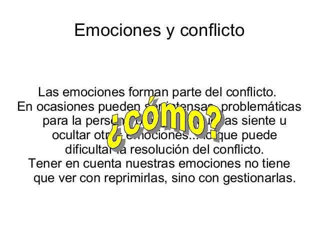 Emociones y conflictoLas emociones forman parte del conflicto.En ocasiones pueden ser intensas, problemáticaspara la perso...