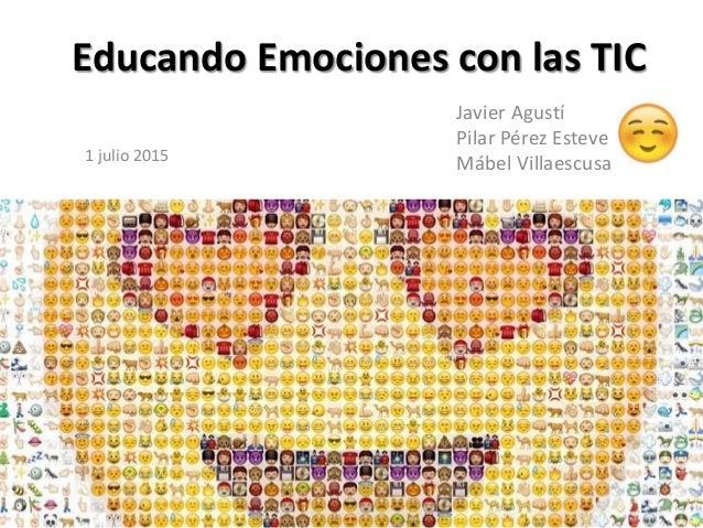 Educando Emociones con las TIC Javier Agustí Pilar Pérez Esteve Mábel Villaescusa1 julio 2015