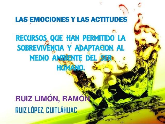 RECURSOS QUE HAN PERMITIDO LA SOBREVIVENCIA Y ADAPTACION AL MEDIO AMBIENTE DEL SER HUMANO. RUIZ LIMÓN, RAMÓN LAS EMOCIONES...