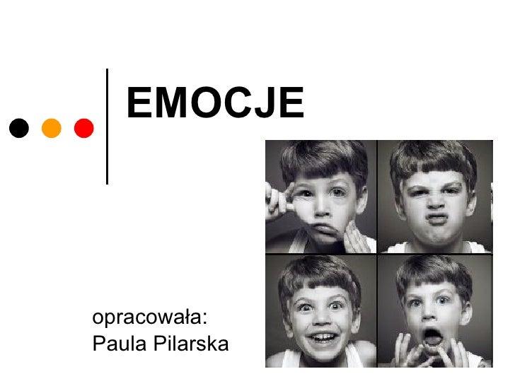 EMOCJE  opracowała:  Paula Pilarska