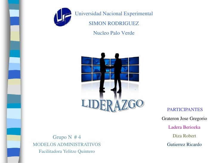 Universidad Nacional Experimental SIMON RODRIGUEZNucleo Palo Verde<br />LIDERAZGO<br />PARTICIPANTES<br />Grateron Jose Gr...