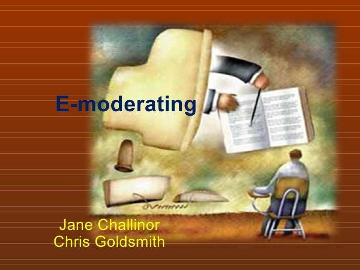 E-moderating Jane Challinor Chris Goldsmith