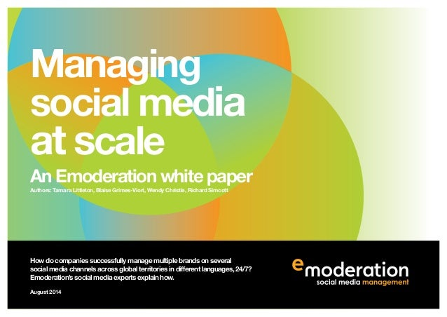 Managing social media at scale An Emoderation white paper How do companies successfully manage multiple brands on several ...